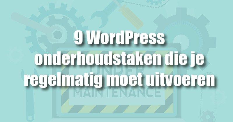 9 WordPress onderhoudstaken die je regelmatig moet uitvoeren
